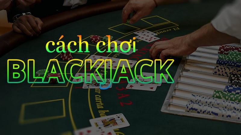 Vận dụng những cách chơi Blackjack hiệu quả sẽ giúp người chơi chiến thắng nhà cái